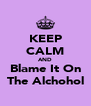 KEEP CALM AND Blame It On The Alchohol - Personalised Poster A4 size