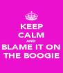 KEEP CALM AND BLAME IT ON THE BOOGIE - Personalised Poster A4 size