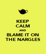 KEEP CALM AND BLAME IT ON THE NARGLES - Personalised Poster A4 size