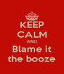 KEEP CALM AND Blame it the booze - Personalised Poster A4 size