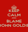 KEEP CALM AND BLAME JOHN GOLDIE - Personalised Poster A4 size