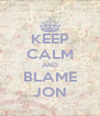 KEEP CALM AND BLAME JON - Personalised Poster A4 size