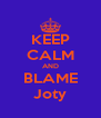 KEEP CALM AND BLAME Joty - Personalised Poster A4 size