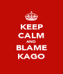 KEEP CALM AND BLAME KAGO - Personalised Poster A4 size