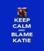KEEP CALM AND BLAME KATIE - Personalised Poster A4 size