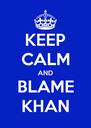 KEEP CALM AND BLAME KHAN - Personalised Poster A4 size