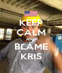KEEP CALM AND BLAME KRIS - Personalised Poster A4 size