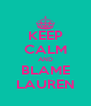 KEEP CALM AND BLAME LAUREN - Personalised Poster A4 size