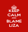 KEEP CALM AND BLAME LIZA - Personalised Poster A4 size