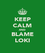 KEEP CALM AND BLAME LOKI - Personalised Poster A4 size