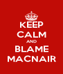 KEEP CALM AND BLAME MACNAIR - Personalised Poster A4 size