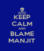 KEEP CALM AND BLAME MANJIT - Personalised Poster A4 size