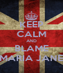 KEEP CALM AND BLAME MARIA JANE - Personalised Poster A4 size