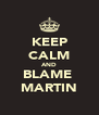 KEEP CALM AND BLAME  MARTIN - Personalised Poster A4 size