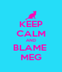 KEEP CALM AND BLAME  MEG - Personalised Poster A4 size