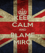 KEEP CALM AND BLAME MIRO - Personalised Poster A4 size