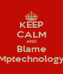 KEEP CALM AND Blame Mptechnology - Personalised Poster A4 size
