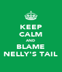 KEEP CALM AND BLAME NELLY'S TAIL - Personalised Poster A4 size