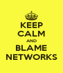 KEEP CALM AND BLAME NETWORKS - Personalised Poster A4 size