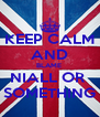 KEEP CALM AND BLAME  NIALL OR  SOMETHING - Personalised Poster A4 size