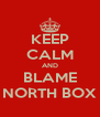 KEEP CALM AND BLAME NORTH BOX - Personalised Poster A4 size
