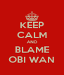 KEEP CALM AND BLAME OBI WAN - Personalised Poster A4 size