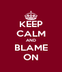 KEEP CALM AND BLAME ON - Personalised Poster A4 size