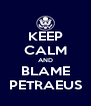 KEEP CALM AND BLAME PETRAEUS - Personalised Poster A4 size