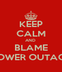 KEEP CALM AND  BLAME POWER OUTAGE - Personalised Poster A4 size