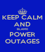 KEEP CALM AND BLAME POWER OUTAGES - Personalised Poster A4 size