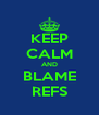 KEEP CALM AND BLAME REFS - Personalised Poster A4 size