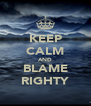 KEEP CALM AND BLAME RIGHTY - Personalised Poster A4 size