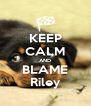 KEEP CALM AND BLAME Riley - Personalised Poster A4 size
