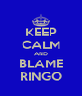 KEEP CALM AND BLAME RINGO - Personalised Poster A4 size