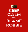 KEEP CALM AND BLAME ROBBIE - Personalised Poster A4 size
