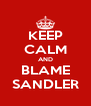 KEEP CALM AND BLAME SANDLER - Personalised Poster A4 size