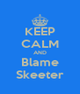 KEEP CALM AND Blame Skeeter - Personalised Poster A4 size