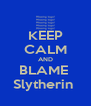 KEEP CALM AND BLAME  Slytherin  - Personalised Poster A4 size