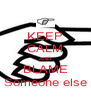 KEEP CALM AND BLAME Someone else - Personalised Poster A4 size