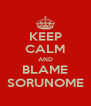 KEEP CALM AND BLAME SORUNOME - Personalised Poster A4 size