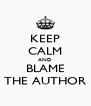 KEEP CALM AND BLAME THE AUTHOR - Personalised Poster A4 size
