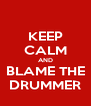 KEEP CALM AND BLAME THE DRUMMER - Personalised Poster A4 size