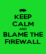KEEP CALM AND BLAME THE FIREWALL - Personalised Poster A4 size