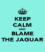 KEEP CALM AND BLAME THE JAGUAR - Personalised Poster A4 size