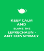 KEEP CALM AND BLAME THE LEPRECHAUN - ANT CONSPIRACY - Personalised Poster A4 size