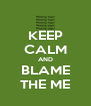 KEEP CALM AND BLAME THE ME - Personalised Poster A4 size