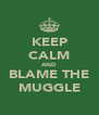 KEEP CALM AND BLAME THE MUGGLE - Personalised Poster A4 size