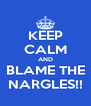 KEEP CALM AND BLAME THE NARGLES!! - Personalised Poster A4 size