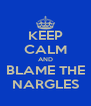 KEEP CALM AND BLAME THE NARGLES - Personalised Poster A4 size