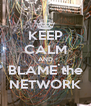 KEEP CALM AND BLAME the NETWORK - Personalised Poster A4 size
